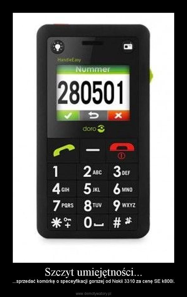Szczyt umiejętności... – ...sprzedać komórkę o speceyfikacji gorszej od Nokii 3310 za cenę SE k800i.