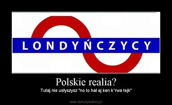 """Polskie realia? – Tutaj nie usłyszysz """"no to hał aj ken k*rwa tejk"""""""