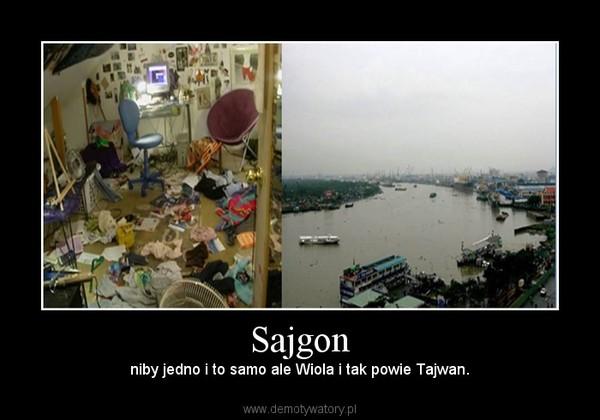Sajgon – niby jedno i to samo ale Wiola i tak powie Tajwan.