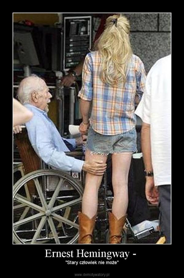 """Ernest Hemingway -  – """"Stary człowiek nie może"""""""
