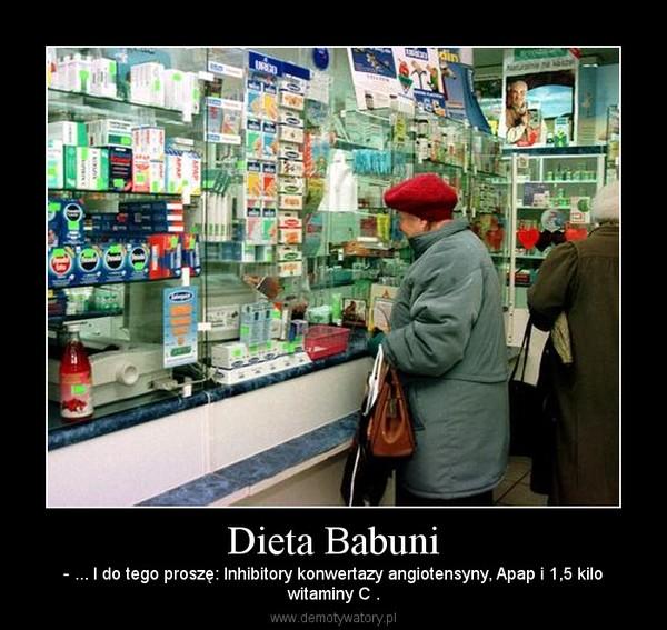Dieta Babuni – - ... I do tego proszę: Inhibitory konwertazy angiotensyny, Apap i 1,5 kilowitaminy C .