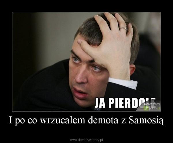 I po co wrzucałem demota z Samosią –