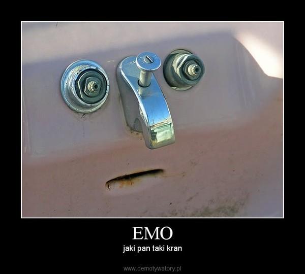 EMO – jaki pan taki kran