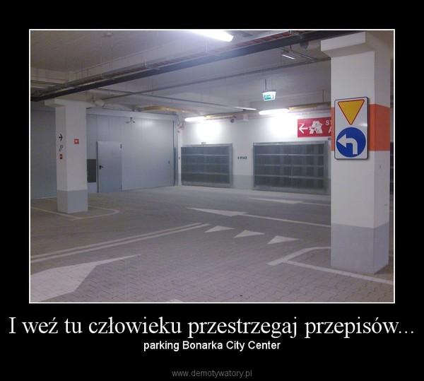I weź tu człowieku przestrzegaj przepisów... – parking Bonarka City Center