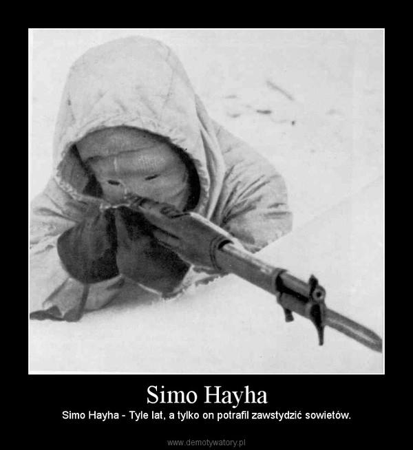Simo Hayha – Simo Hayha - Tyle lat, a tylko on potrafil zawstydzić sowietów.