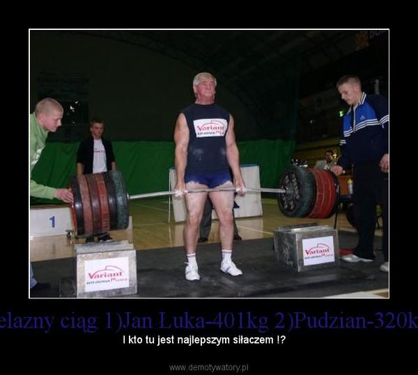 Żelazny ciąg 1)Jan Łuka-401kg 2)Pudzian-320kg  – I kto tu jest najlepszym siłaczem !?