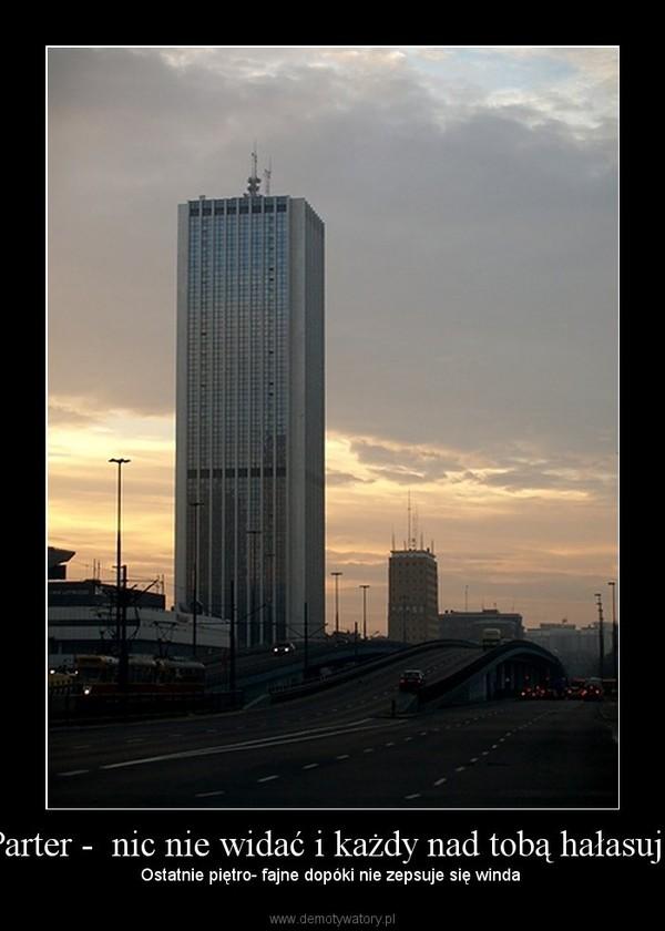Parter -  nic nie widać i każdy nad tobą hałasuje – Ostatnie piętro- fajne dopóki nie zepsuje się winda