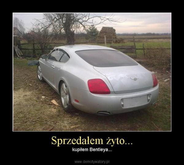 Sprzedałem żyto... – kupiłem Bentleya...