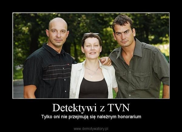 Detektywi z TVN – Tylko oni nie przejmują się należnym honorarium