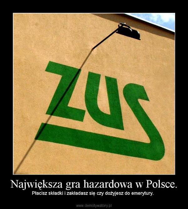 Największa gra hazardowa w Polsce. – Płacisz składki i zakładasz się czy dożyjesz do emerytury.