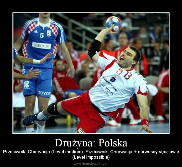 Drużyna: Polska – Przeciwnik: Chorwacja (Level medium). Przeciwnik: Chorwacja + norwescy sędziowie(Level impossible)