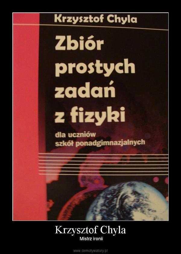 Krzysztof Chyla –  Mistrz ironii