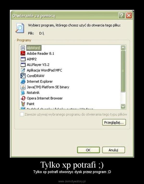 Tylko xp potrafi ;) – Tylko xp potrafi otworzyc dysk przez program ;D