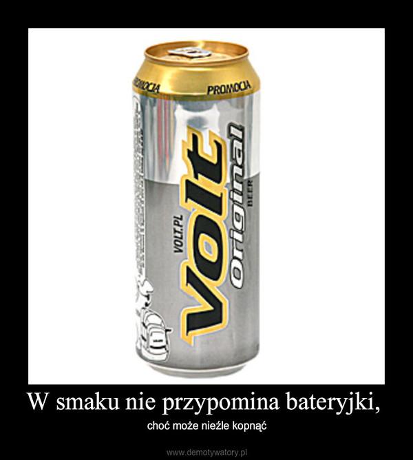 W smaku nie przypomina bateryjki, – choć może nieźle kopnąć