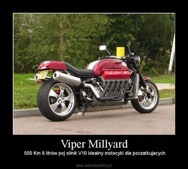 Viper Millyard –  500 Km 8 litrów poj silnik V10 idealny motocykl dla poczatkujacych