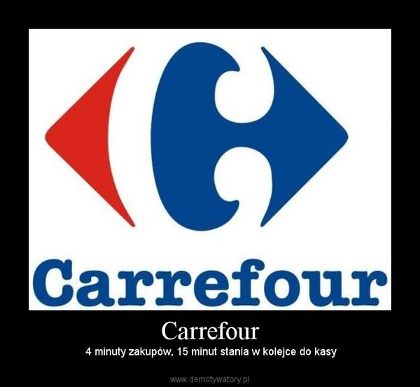 Carrefour –  4 minuty zakupów, 15 minut stania w kolejce do kasy