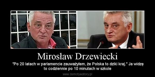 """Mirosław Drzewiecki –  """"Po 20 latach w parlamencie zauważyłem, że Polska to dziki kraj."""" Ja widzęto codziennie po 10 minutach w szkole"""