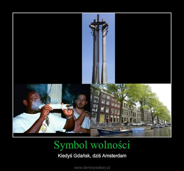 Symbol wolności – Kiedyś Gdańsk, dziś Amsterdam