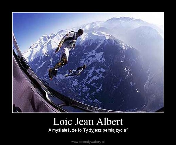 Loic Jean Albert –  A myślałeś, że to Ty żyjesz pełnią życia?