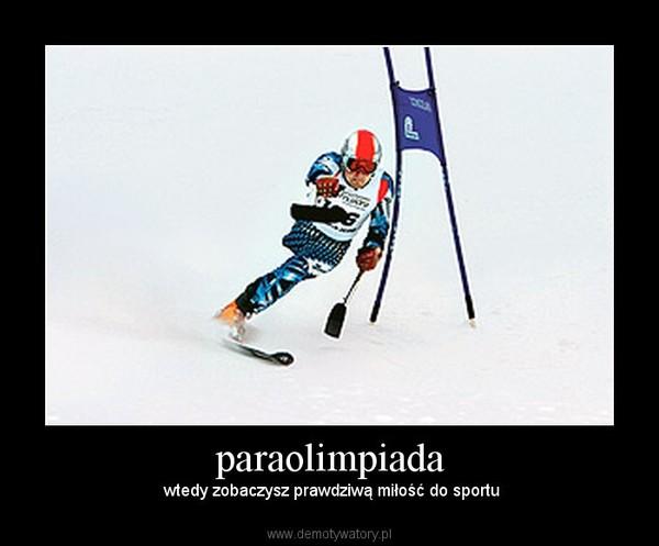 paraolimpiada –  wtedy zobaczysz prawdziwą miłość do sportu