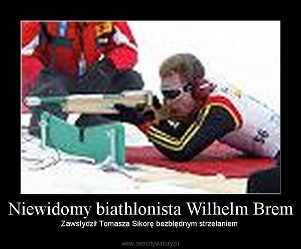 Niewidomy biathlonista Wilhelm Brem – Zawstydził Tomasza Sikorę bezbłędnym strzelaniem