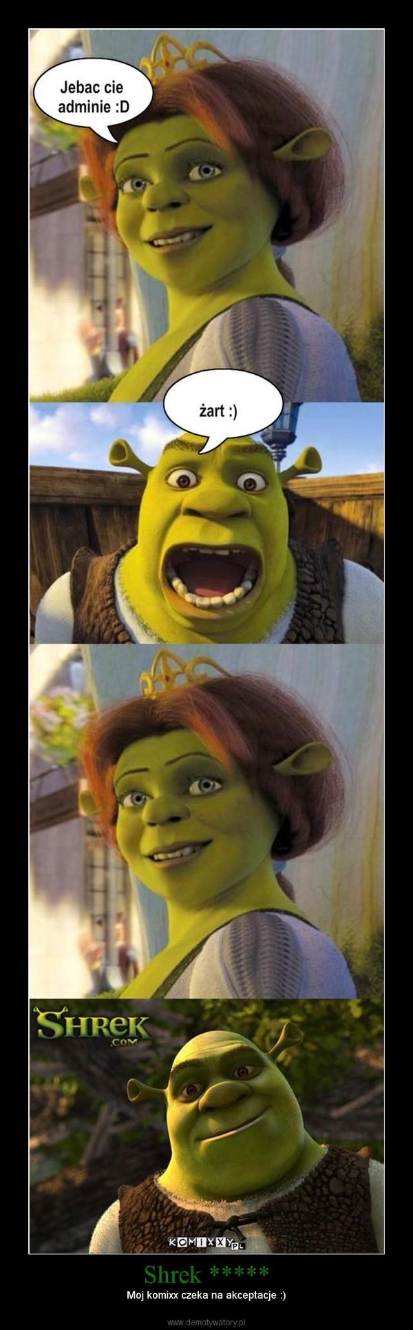 Shrek ***** – Moj komixx czeka na akceptacje :)