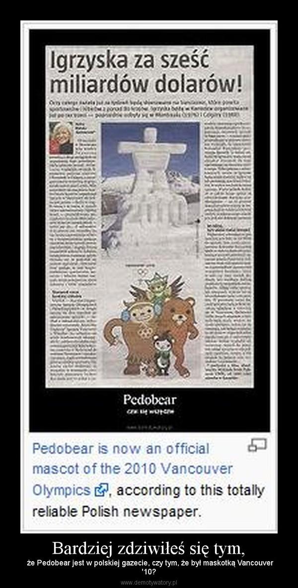 Bardziej zdziwiłeś się tym, –  że Pedobear jest w polskiej gazecie, czy tym, że był maskotką Vancouver'10?