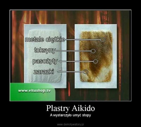 Plastry Aikido – A wystarczyło umyć stopy