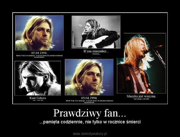 Prawdziwy fan... – ...pamięta codziennie, nie tylko w rocznice śmierci