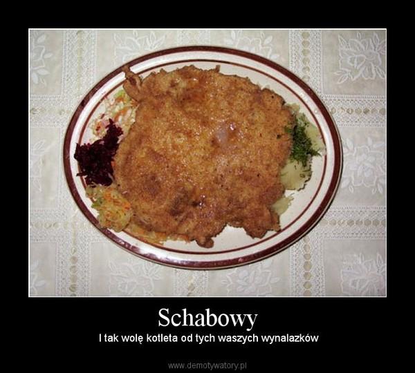 Schabowy –  I tak wolę kotleta od tych waszych wynalazków