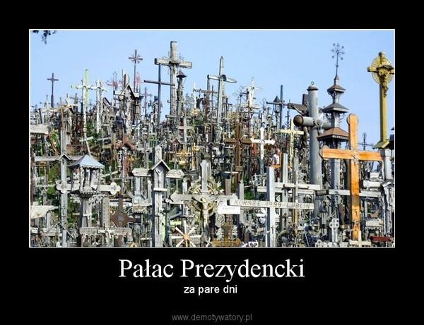 Pałac Prezydencki – za pare dni