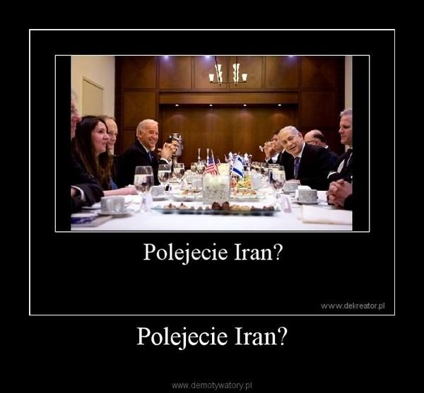 Polejecie Iran? –