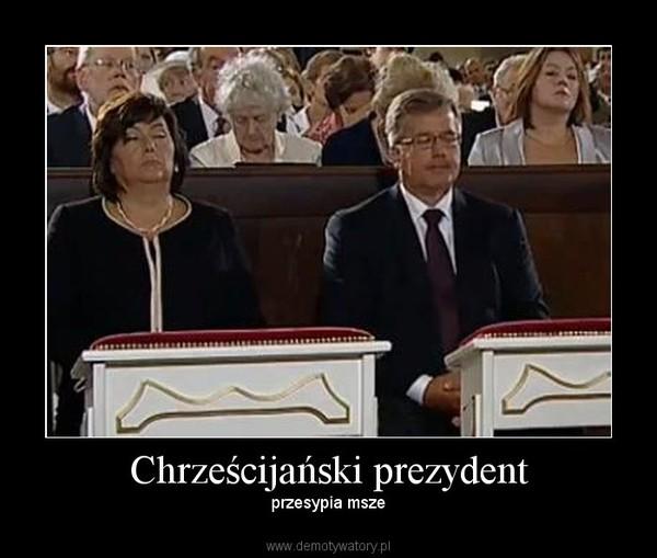 Chrześcijański prezydent – przesypia msze