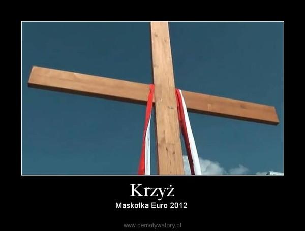 Krzyż – Maskotka Euro 2012