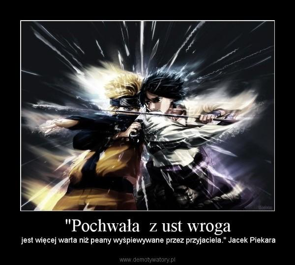 """""""Pochwała  z ust wroga –  jest więcej warta niż peany wyśpiewywane przez przyjaciela."""" Jacek Piekara"""