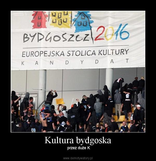Kultura bydgoska –  przez duże K