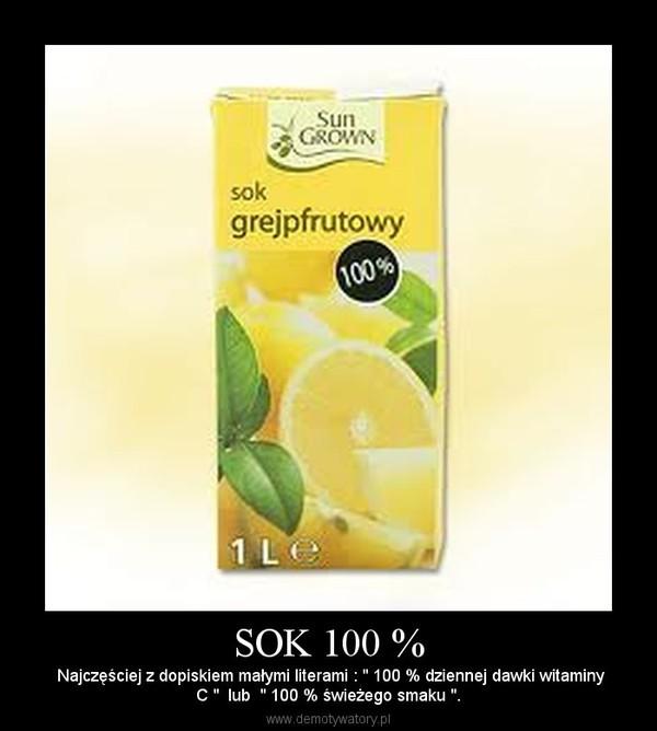 """SOK 100 % –  Najczęściej z dopiskiem małymi literami : """" 100 % dziennej dawki witaminyC """"  lub  """" 100 % świeżego smaku """"."""
