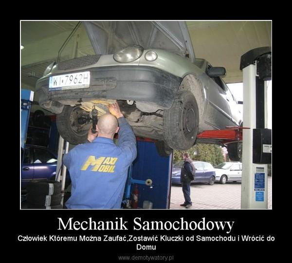 Mechanik Samochodowy – Człowiek Któremu Można Zaufać,Zostawić Kluczki od Samochodu i Wrócić doDomu