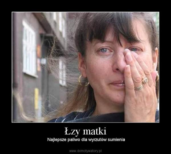 Łzy matki –  Najlepsze paliwo dla wyrzutów sumienia