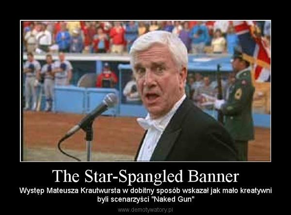 """The Star-Spangled Banner – Występ Mateusza Krautwursta w dobitny sposób wskazał jak mało kreatywnibyli scenarzyści """"Naked Gun"""""""