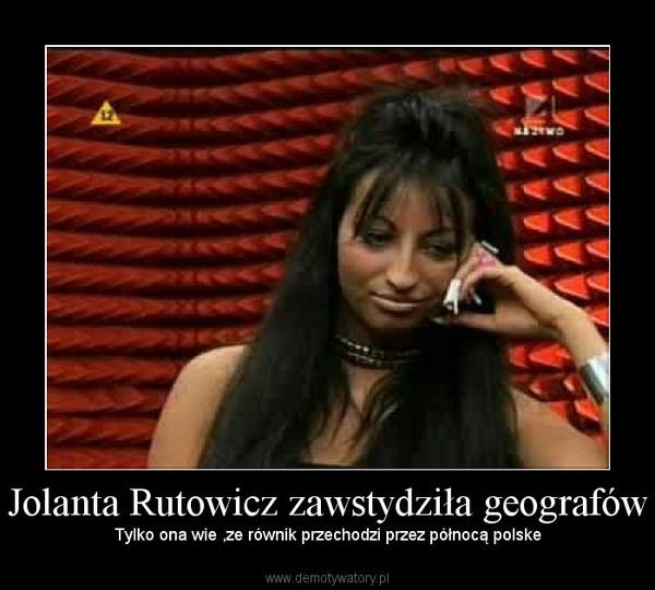 Jolanta Rutowicz zawstydziła geografów –  Tylko ona wie ,ze równik przechodzi przez północą polske
