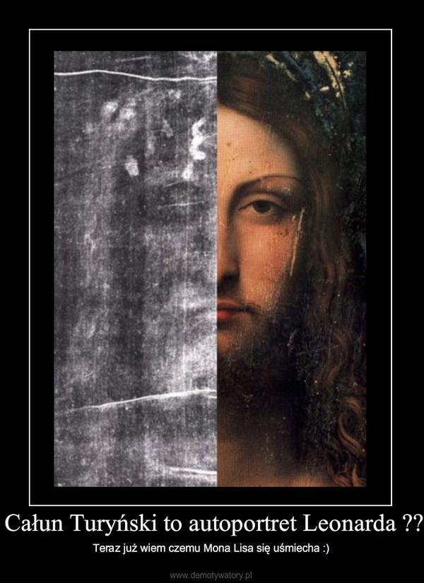 Całun Turyński to autoportret Leonarda ?? – Teraz już wiem czemu Mona Lisa się uśmiecha :)
