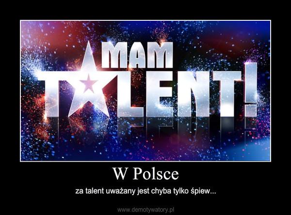 W Polsce – za talent uważany jest chyba tylko śpiew...