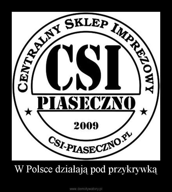 W Polsce działają pod przykrywką –