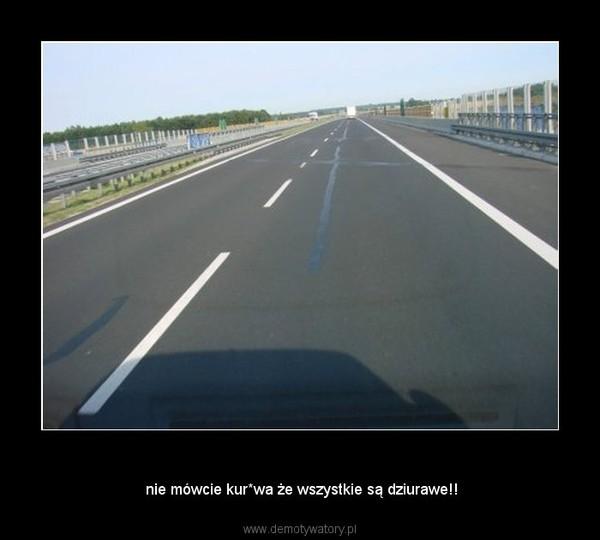 polskie drogi –  nie mówcie kur*wa że wszystkie są dziurawe!!