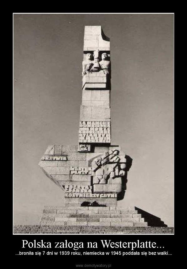 Polska załoga na Westerplatte... – ...broniła się 7 dni w 1939 roku, niemiecka w 1945 poddała się bez walki...