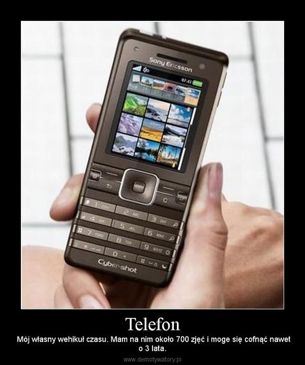 Telefon –  Mój własny wehikuł czasu. Mam na nim około 700 zjęć i moge się cofnąć naweto 3 lata.