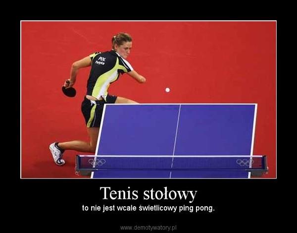 Tenis stołowy –  to nie jest wcale świetlicowy ping pong.