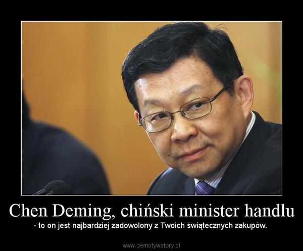 Chen Deming, chiński minister handlu – - to on jest najbardziej zadowolony z Twoich świątecznych zakupów.