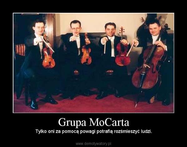 Grupa MoCarta – Tylko oni za pomocą powagi potrafią rozśmieszyć ludzi.